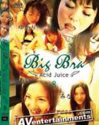 Big Bra Vol.8: Acid Juice